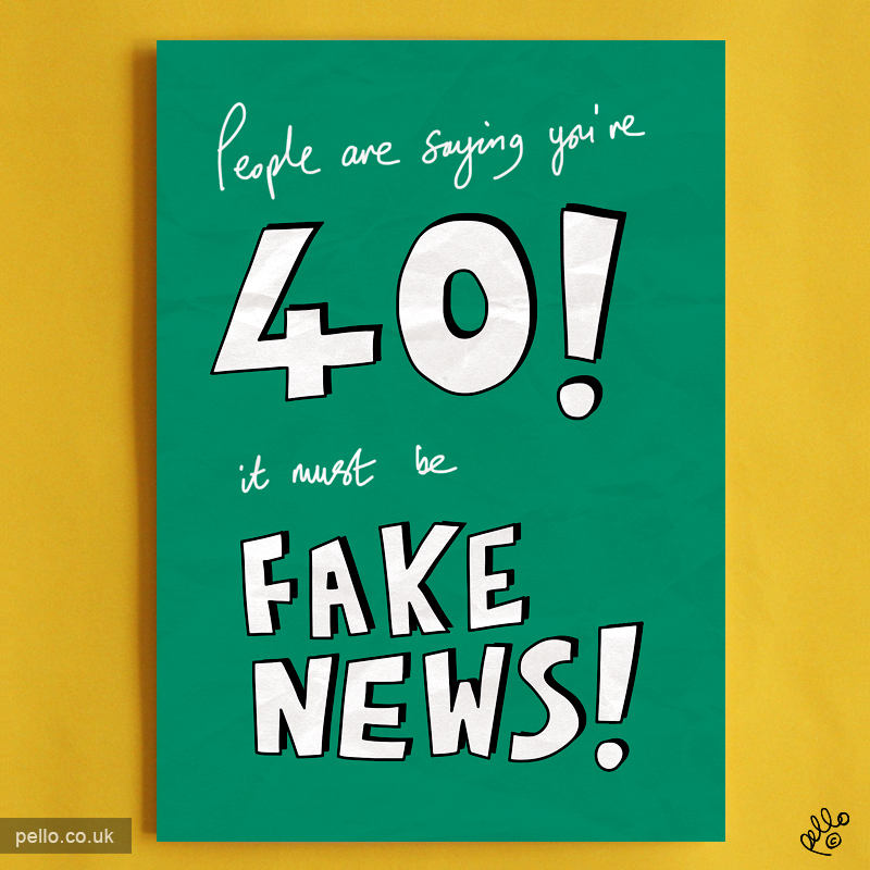 Fake News 40th Birthday Card by Pello