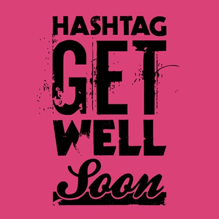 View 'Hashtag Get Well Soon